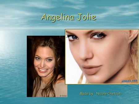 Angelina Jolie Made by : Nicole Chetcuti. Biography Born on 4 June 1975 Born on 4 June 1975 Birth name – Angelina Jolie Voight Birth name – Angelina Jolie.