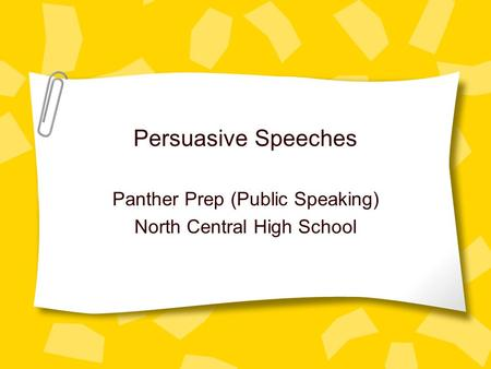 Persuasive Speeches Panther Prep (Public Speaking) North Central High School.