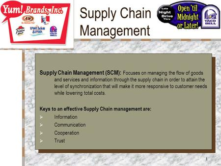 1 Supply Chain Management Supply Chain Management (SCM): Focuses on managing the flow of goods and services and information through the supply chain in.