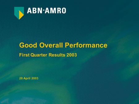 Good Overall Performance First Quarter Results 2003 28 April 2003.