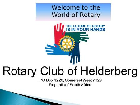 Rotary Club of Helderberg PO Box 1226, Somerset West 7129 Republic of South Africa.