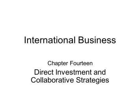 International Business Chapter Fourteen Direct Investment and Collaborative Strategies.