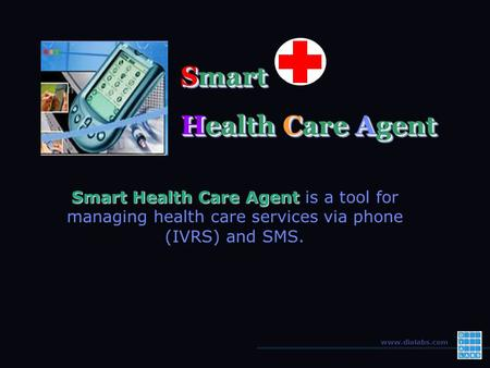 Www.dialabs.com Smart Health Care Agent Smart Health Care Agent is a tool for managing health care services via phone (IVRS) and SMS. Smart Health Care.