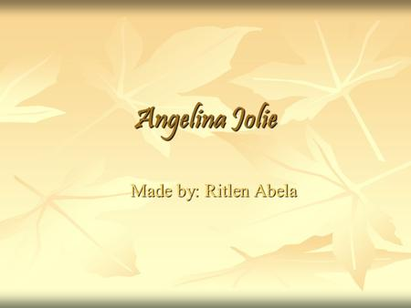 Angelina Jolie Made by: Ritlen Abela. Genral Information Angelina Jolie was born June 4, 1975 in Los Angeles, California, United States. Angelina Jolie.