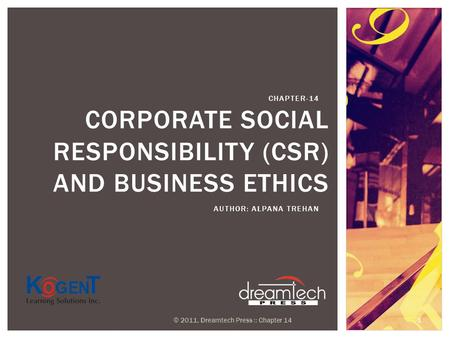CORPORATE SOCIAL RESPONSIBILITY (CSR) AND BUSINESS ETHICS AUTHOR: ALPANA TREHAN CHAPTER-14 © 2011, Dreamtech Press :: Chapter 14 1.