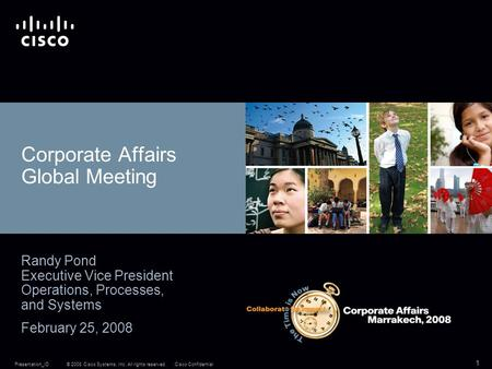 © 2008 Cisco Systems, Inc. All rights reserved.Cisco ConfidentialPresentation_ID 1 Corporate Affairs Global Meeting Randy Pond Executive Vice President.