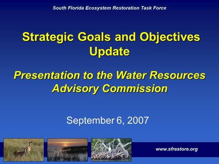 South Florida Ecosystem Restoration Task Force Strategic Goals and Objectives Update Presentation to the Water Resources Advisory Commission Strategic.