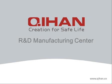 Www.qihan.cn R&D Manufacturing Center. Company Introduction QIHAN is one of the leading factories engaged in developing and producing CCTV items in China,