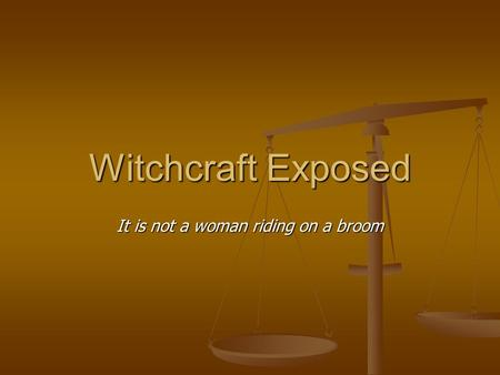 Witchcraft Exposed It is not a woman riding on a broom.