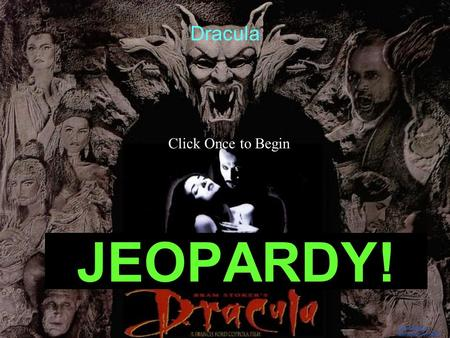 Template by Bill Arcuri, WCSD Click Once to Begin JEOPARDY! Dracula.