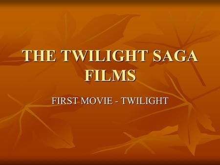 THE TWILIGHT SAGA FILMS FIRST MOVIE - TWILIGHT. SHORT DESCRIPTION Twilight is a 2008 American vampire film. It is based on Stephenie Meyer's popular novel.