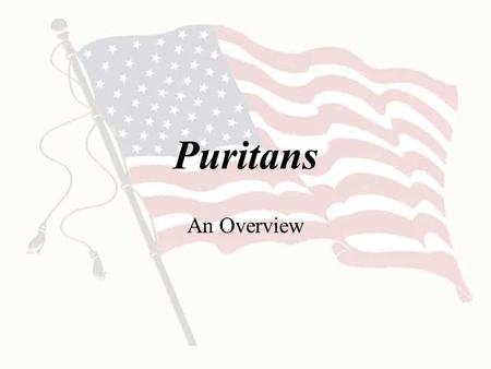 Puritans An Overview. Puritans When and where did the first group of Puritans land in North America? 1620 on the tip of Cape Cod.