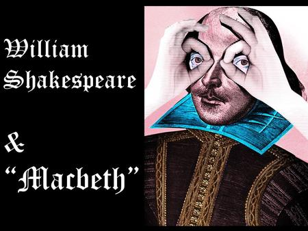 "William Shakespeare & ""Macbeth"". Nobody knows Shakespeare's true birthday. The closest we can come is the date of his baptism on April the 26th, 1564."