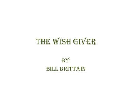 The Wish giver By: Bill Brittain. Main Characters Polly Kemp-11 years old girl who lives with her mother. She tends to say what she thinks even if it.