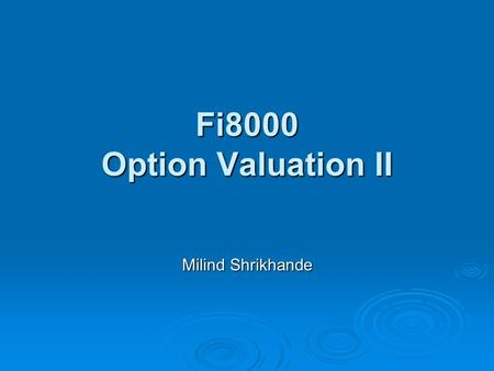 Fi8000 Option Valuation II Milind Shrikhande. Valuation of Options ☺Arbitrage Restrictions on the Values of Options ☺Quantitative Pricing Models ☺Binomial.
