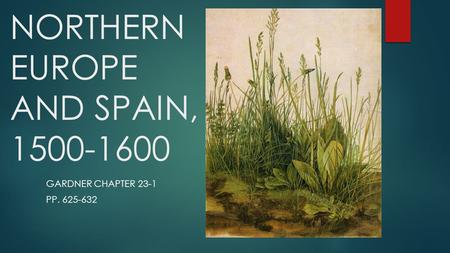 NORTHERN EUROPE AND SPAIN, 1500-1600 GARDNER CHAPTER 23-1 PP. 625-632.