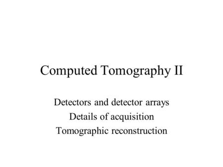 Computed Tomography II