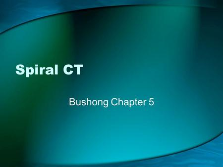 Spiral CT Bushong Chapter 5.