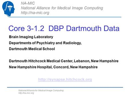 National Alliance for Medical Image Computing  Core 3-1.2 DBP Dartmouth Data NA-MIC National Alliance for Medical Image Computing