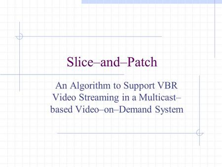 Slice–and–Patch An Algorithm to Support VBR Video Streaming in a Multicast– based Video–on–Demand System.