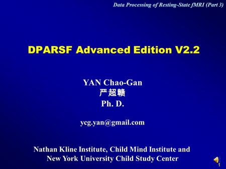 1 DPARSF Advanced Edition V2.2 YAN Chao-Gan 严超赣 Ph. D. Nathan Kline Institute, Child Mind Institute and New York University Child Study.