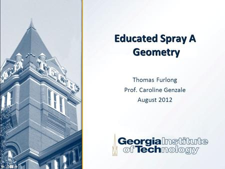 Educated Spray A Geometry Thomas Furlong Prof. Caroline Genzale August 2012.
