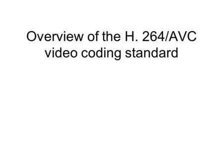Overview of the H. 264/AVC video coding standard.