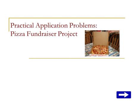 Practical Application Problems: Pizza Fundraiser Project