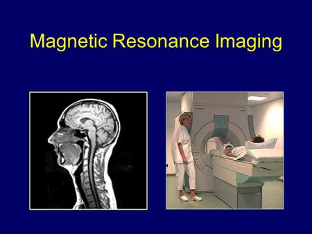Magnetic Resonance Imaging Magnetic field gradients.