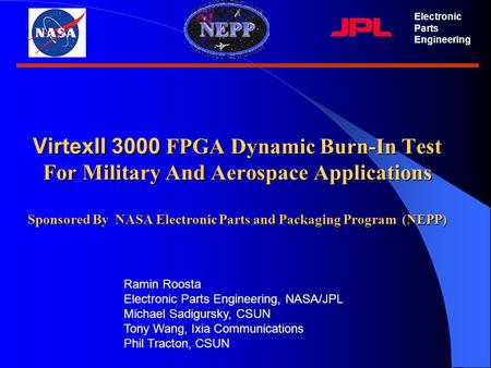 VirtexII 3000 FPGA Dynamic Burn-In Test For Military And Aerospace Applications Sponsored By NASA Electronic Parts and Packaging Program (NEPP) Electronic.