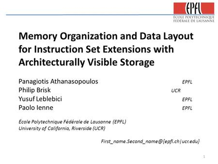 Memory Organization and Data Layout for Instruction Set Extensions with Architecturally Visible Storage Panagiotis Athanasopoulos EPFL Philip Brisk UCR.
