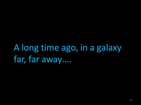 A long time ago, in a galaxy far, far away…. 1-1.
