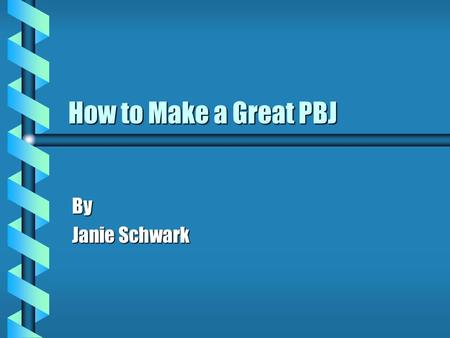 How to Make a Great PBJ By Janie Schwark Ingredients bCbCbCbCrunchy peanut butter bHbHbHbHomemade strawberry jam bTbTbTbTwo slices of white bread bMbMbMbMilk.