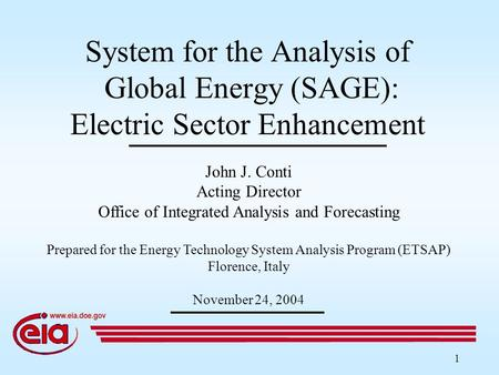 1 John J. Conti Acting Director Office of Integrated Analysis and Forecasting Prepared for the Energy Technology System Analysis Program (ETSAP) Florence,