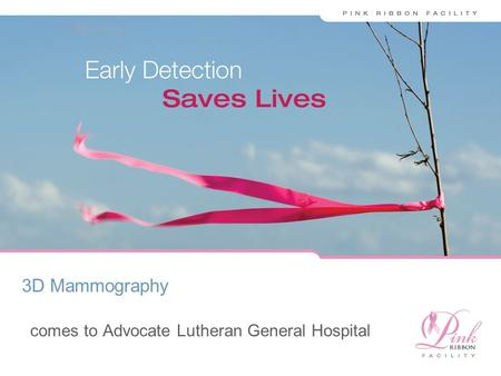 WHY DIGIT L MAMMOGRAPHY comes to Advocate Lutheran General Hospital 3D Mammography.