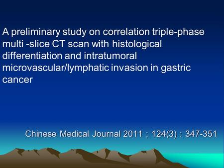 Chinese Medical Journal 2011 ; 124(3) : 347-351 A preliminary study on correlation triple-phase multi -slice CT scan with histological differentiation.
