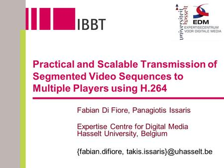 Practical and Scalable Transmission of Segmented Video Sequences to Multiple Players using H.264 Fabian Di Fiore, Panagiotis Issaris Expertise Centre for.