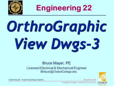 ENGR-22_Lec-10_Ortho_View-3.ppt 1 Bruce Mayer, PE Engineering 22 – Engineering Design Graphics Bruce Mayer, PE Licensed Electrical.