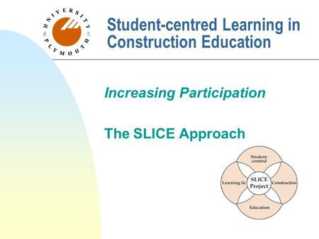 Student-centred Learning in Construction Education Increasing Participation The SLICE Approach.