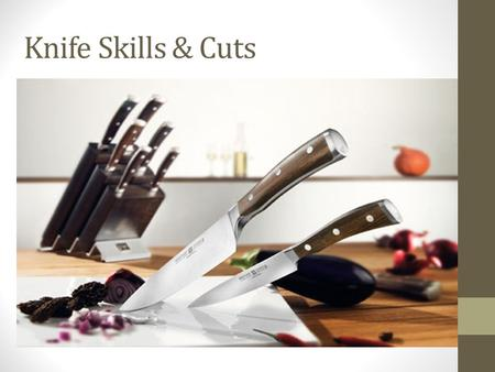 Knife Skills & Cuts. Objectives  Cover basic knife cuts & safety  Demonstrate proper station set-up and proper  Proper sharpening and honing  Identify.