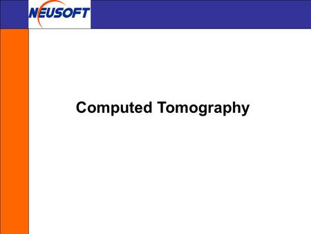 Computed Tomography.
