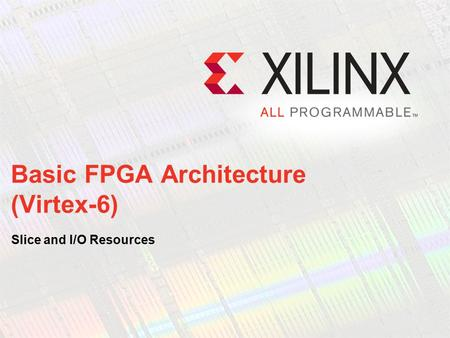 Basic FPGA Architecture (Virtex-6)