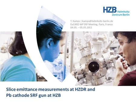 Slice emittance measurements at HZDR and Pb cathode SRF gun at HZB | T. Kamps | HZB | WP10.7 Slice emittance measurements at HZDR and Pb cathode SRF gun.