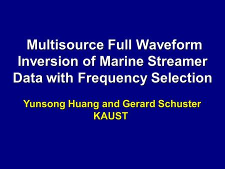 Multisource Full Waveform Inversion of Marine Streamer Data with Frequency Selection Multisource Full Waveform Inversion of Marine Streamer Data with Frequency.