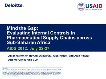 Mind the Gap: Evaluating Internal Controls in Pharmaceutical Supply Chains across Sub-Saharan Africa AIDS 2012: July 22-27 Julianna Kohler, Revathi Avasarala,