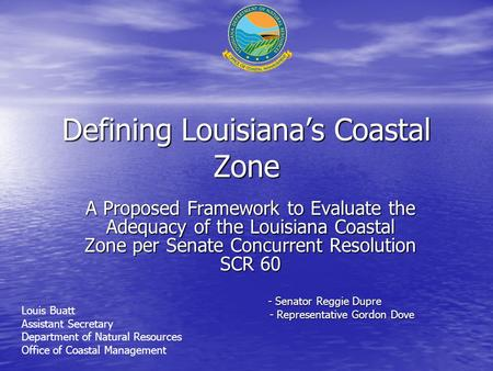 Defining Louisiana's Coastal Zone A Proposed Framework to Evaluate the Adequacy of the Louisiana Coastal Zone per Senate Concurrent Resolution SCR 60 -