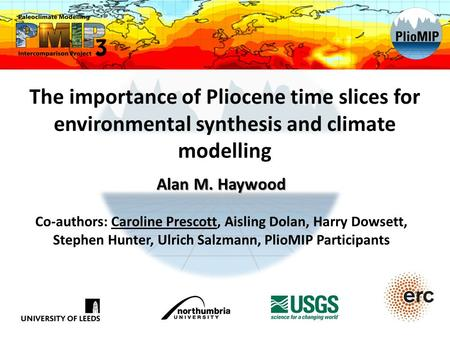 The importance of Pliocene time slices for environmental synthesis and climate modelling Alan M. Haywood Co-authors: Caroline Prescott, Aisling Dolan,