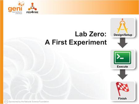 Sponsored by the National Science Foundation Lab Zero: A First Experiment.