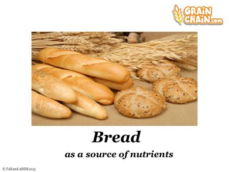 © FAB and AHDB 2013 Bread as a source of nutrients.