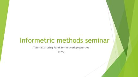 Informetric methods seminar Tutorial 2: Using Pajek for network properties Qi Yu.